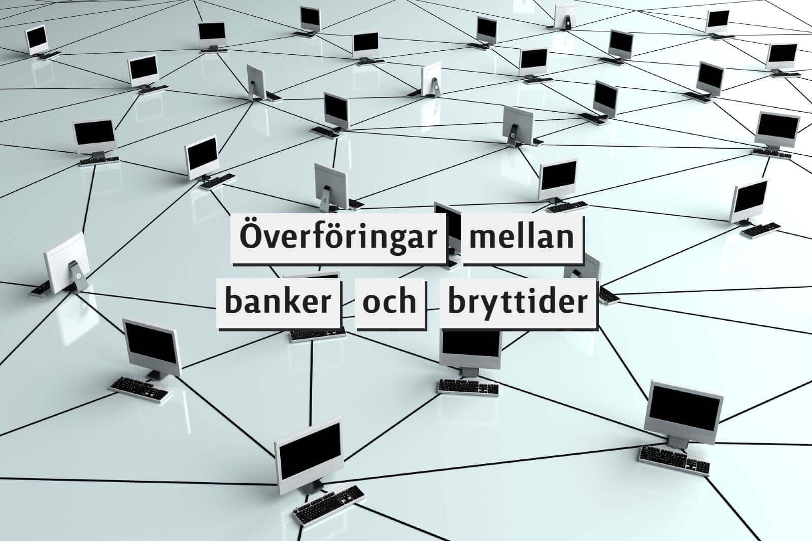 överföringar mellan banker och bryttider